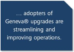 Adopters of Geneva upgrades are streamlining and improving operations